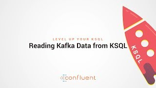 Reading Kafka Data from KSQL | Level Up your KSQL by Confluent
