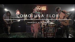 Francisco, El Hombre   Como Una Flor (AudioArena Originals)