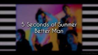 5 Seconds of Summer – Better Man (Lyrics)