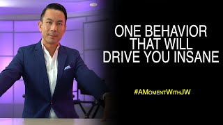 One Behavior That Will Drive You Insane | A Moment With JW