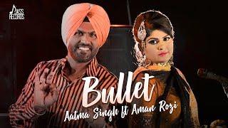 Bullet | (FULL HD) | Aatma Singh & Aman Rozi | New Punjabi Songs 2018 | Latest Punjabi Songs 2018