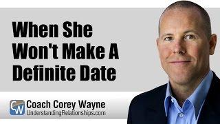 When She Won't Make A Definite Date