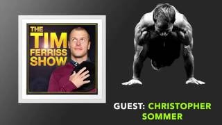 Christopher Sommer Interview (Full Episode) | The Tim Ferriss Show (Podcast)