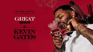 Kevin Gates   Great Man Official Audio