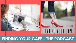 Finding Your Cape - The Podcast