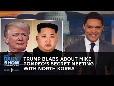 Trump Blabs About Mike Pompeo's Secret Meeting with North Korea   The Daily Show