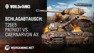 Schlagabtausch: T26E5 Patriot vs. Caernarvon AX [World of Tanks Deutsch]