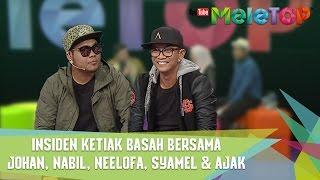 Insiden Ketiak Basah Bersama Johan, Nabil, Neelofa, Syamel & Ajak - MeleTOP Episod 233 [18.4.2017]