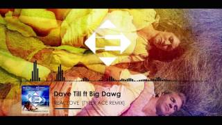 Dave Till Feat. Big Dawg   Real Love (Tyler Ace Remix)