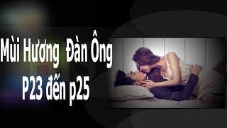 Chuyện CS | truyện dài kì | Mùi hương đàn ông p23 đến 25