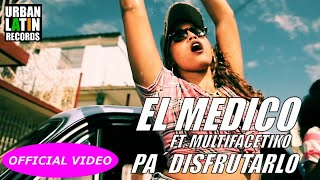 EL MEDICO Ft. FT. MULTIFACETIKO - PA´ DISFRUTARLO - (OFFICIAL VIDEO) REGGAETON 2017 / CUBATON 2017