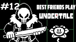 Best Friends Play Undertale (Part 12)