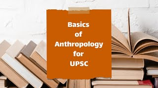 Basics of Anthropology for UPSC in 2020