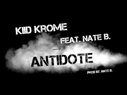 Kiid Krome - Antidote Feat. Nate B. (Produced By. Nate B.)