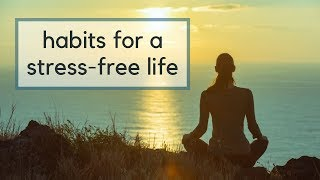 18 Habits for a Stress-Free Life | Intentional Living + Self Care