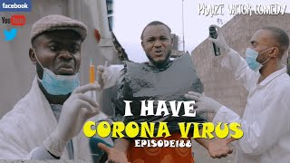 I HAVE CORONA VIRUS episode188  ( PRAIZE VICTOR COMEDY)