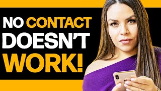 When No Contact DOES NOT Work | 3 Reasons No Contact Is A BAD IDEA!