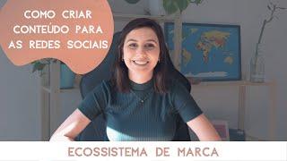 Como criar conteúdos para as Redes Sociais? (Ecossistema de Marca)