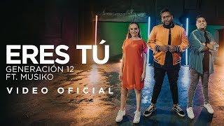 Generación 12 Ft. Musiko - Eres Tú  (VIDEO OFICIAL)