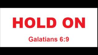 Hold on to Jesus Galatians 6v9