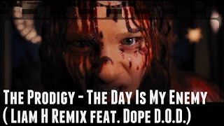 The Prodigy - The Day Is My Enemy ( Liam H Remix feat. Dope D.O.D.) | Carrie