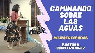 Congreso Caminando Sobre las Aguas   Pastora Sondy Ramirez   Mujeres Espadas