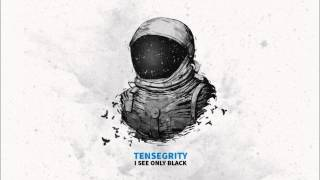 Tensegrity - I See Only Black