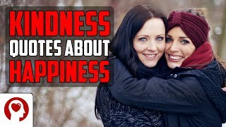 20 Kindness Quotes About Happiness - Best Inspirational Quotes