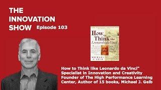 EP 103: How to Think Like Leonardo Da Vinci - Michael J Gelb