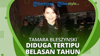 Diduga Tamara Bleszynski Tertipu Bisnis selama Belasan Tahun hingga Rugi Miliaran Rupiah