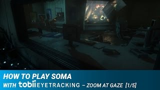 How to Play SOMA with Tobii Eye Tracking - Zoom At Gaze [1/5]