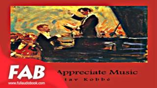 How to Appreciate Music Full Audiobook by Gustav KOBBÉ by Crafts & Hobbies, Music