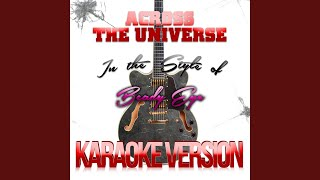 Across the Universe (In the Style of Beady Eye) (Karaoke Version)