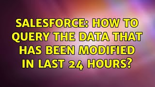Salesforce: How to query the data that has been modified in last 24 hours?