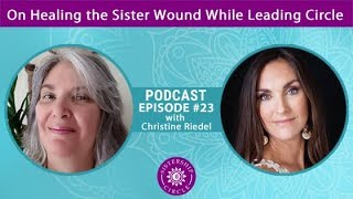 How to Lead Circle Series: On Healing the Sister Wound Through Leading Circle