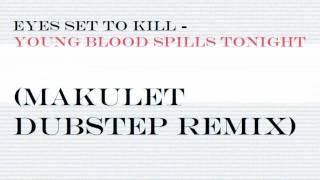 Eyes set to kill - Young Blood Spills tonight (MAKULET dubstep remix)