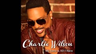 Charlie Wilson - My Love Is All I Have (Official Audio)