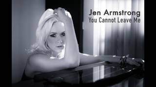 You Cannot Leave Me - Jen Armstrong