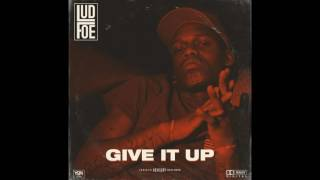 Lud Foe - Give It Up [Full Song]