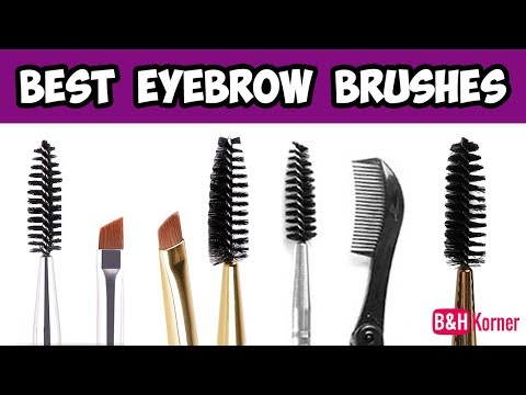 Top 7 Best Eyebrow Brushes 2018