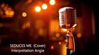 "Angie interprétation ""Seduces me"" (Cover)"
