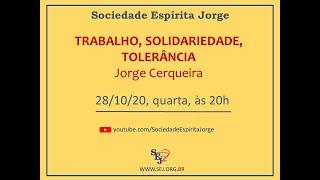 Trabalho, Solidariedade, Tolerância – Jorge Cerqueira -28/10/2020