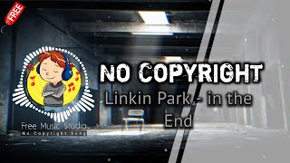 Linkin Park - in the End no copyright