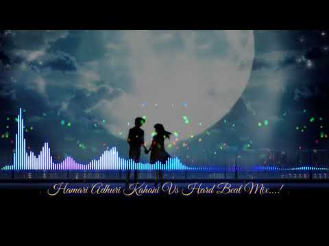 Hamari Adhuri Kahani Vs Hard Beat Mix...! Mp3