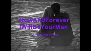 now and forever i will be your man