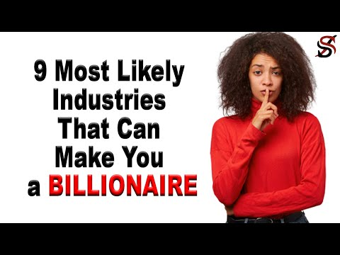 , title : '9 Most Likely Industries that Can Make You a BILLIONAIRE