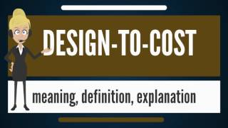 What is DESIGN-TO-COST? What does DESIGN-TO-COST mean? DESIGN-TO-COST meaning & explanation
