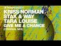 Kriss Norman, Stax & Way & Tara Louise - Give Me A Chance (Original Mix)