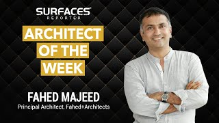 Architect of the Week | FAHED MAJEED | I-ME-MYSELF | SURFACES REPORTER | VERTICA DVIVEDI