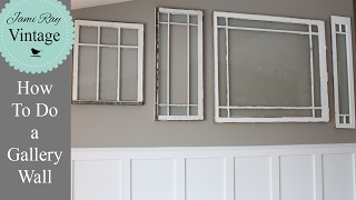 How To Do A Gallery Wall | How To Hang Antique Windows